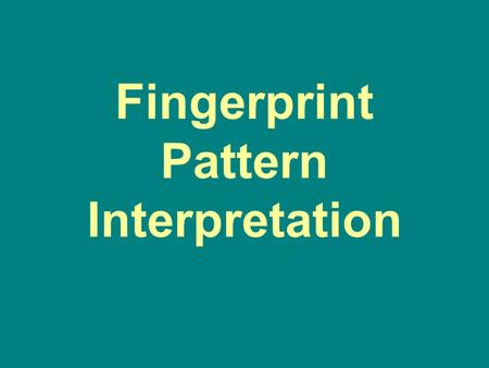 Fingerprint Pattern Interpretation. Created as a supplement to Chapter 8 of Fingerprint Identification All rights reserved Copyright © 2004 William Leo.