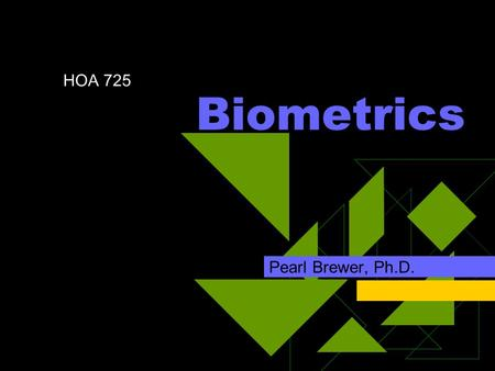 Biometrics Pearl Brewer, Ph.D. HOA 725. Definition of Biometrics Automated identification based on physiological or behavioral characteristics  Examples.