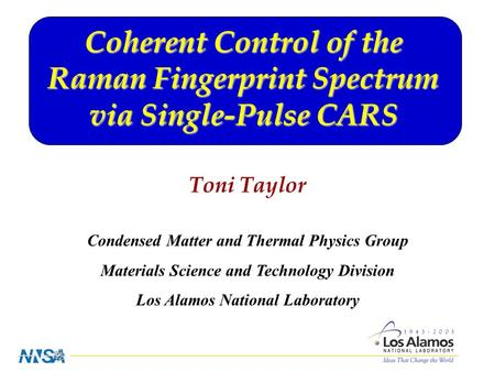 Coherent Control of the Raman Fingerprint Spectrum via Single-Pulse CARS Toni Taylor Condensed Matter and Thermal Physics Group Materials Science and Technology.
