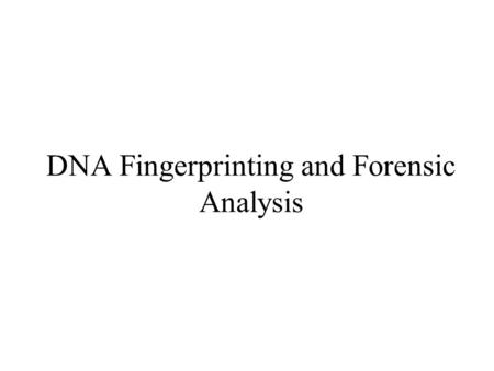 DNA Fingerprinting and Forensic Analysis