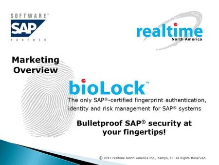 The only SAP ® -certified fingerprint authentication, identity and risk management for SAP ® systems Bulletproof SAP ® security at your fingertips! Marketing.