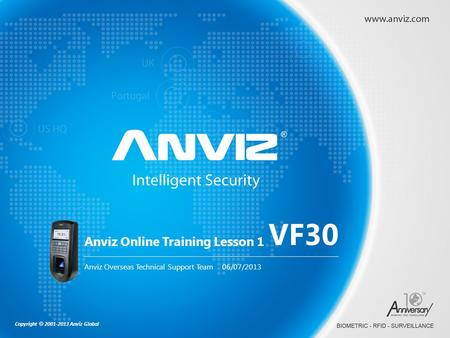 Copyright © 2001-2013 Anviz Global Anviz Online Training Lesson 1 Anviz Overseas Technical Support Team 06/07/2013 VF30.