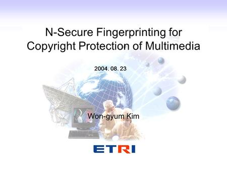 N-Secure Fingerprinting for Copyright Protection of Multimedia Won-gyum Kim 2004. 08. 23.