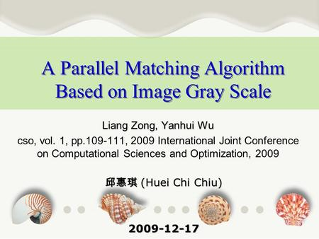 A Parallel Matching Algorithm Based on Image Gray Scale Liang Zong, Yanhui Wu cso, vol. 1, pp.109-111, 2009 International Joint Conference on Computational.