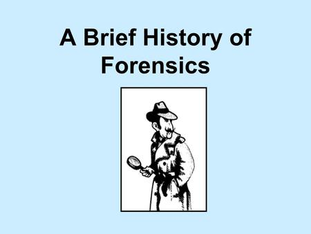 A Brief History of Forensics. 8 th Century BC Chinese use fingerprints to identify authors and artists.