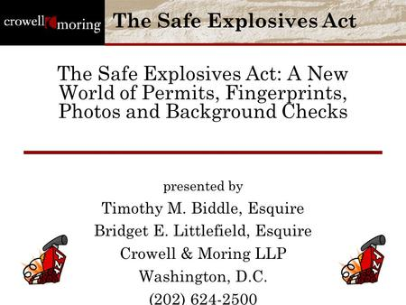 The Safe Explosives Act: A New World of Permits, Fingerprints, Photos and Background Checks presented by Timothy M. Biddle, Esquire Bridget E. Littlefield,