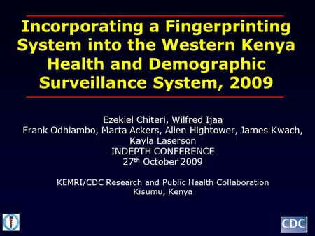 Incorporating a Fingerprinting System into the Western Kenya Health and Demographic Surveillance System, 2009 Ezekiel Chiteri, Wilfred Ijaa Frank Odhiambo,