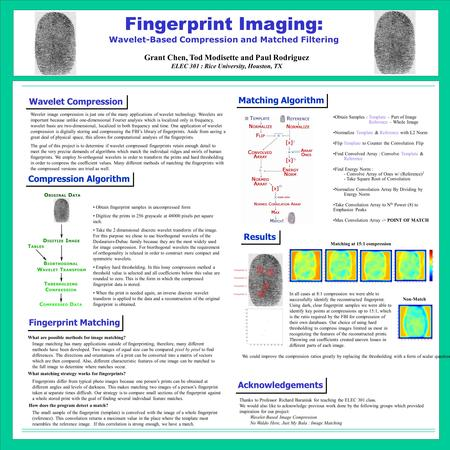 Fingerprint Imaging: Wavelet-Based Compression and Matched Filtering Grant Chen, Tod Modisette and Paul Rodriguez ELEC 301 : Rice University, Houston,
