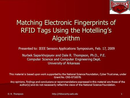 Nurbek Saparkhojayev and Dale R. Thompson, Ph.D., P.E. Computer Science and Computer Engineering Dept. University of Arkansas Matching Electronic Fingerprints.