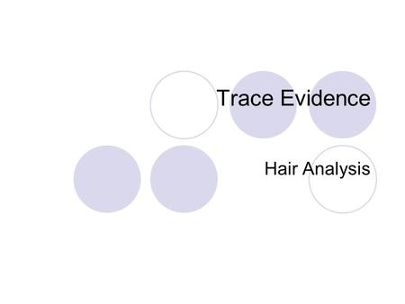Trace Evidence Hair Analysis. Trace Evidence- Physical evidence that is of such a small size that it can be unknowingly lost or transferred. Most of the.