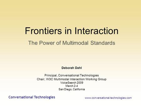 Frontiers in Interaction The Power of Multimodal Standards Deborah Dahl Principal, Conversational Technologies Chair, W3C Multimodal Interaction Working.