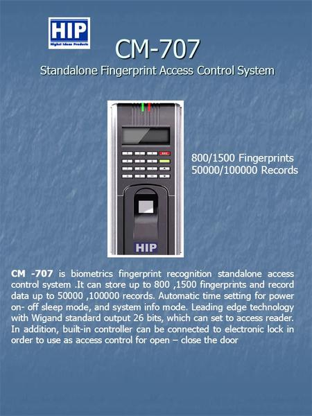 CM-707 Standalone Fingerprint Access Control System CM -707 is biometrics fingerprint recognition standalone access control system.It can store up to 800,1500.