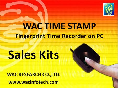 WAC TIME STAMP WAC RESEARCH CO.,LTD. www.wacinfotech.com Fingerprint Time Recorder on PC Sales Kits.