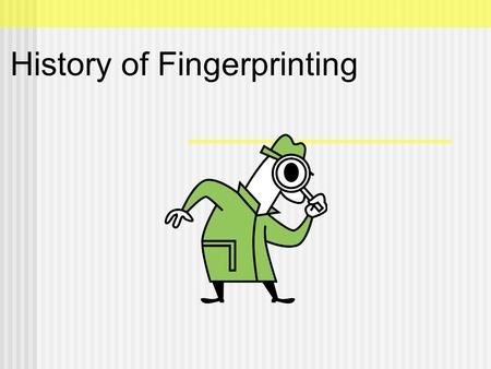 History of Fingerprinting. There are records of fingerprints being taken many centuries ago, although they weren't nearly as sophisticated as they are.
