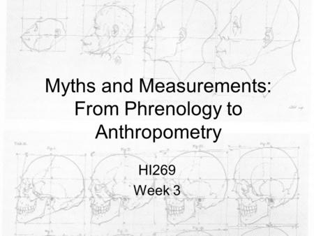 Myths and Measurements: From Phrenology to Anthropometry