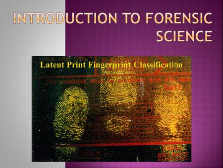 Latent Print Fingerprint Classification. They are permanent They are unique.