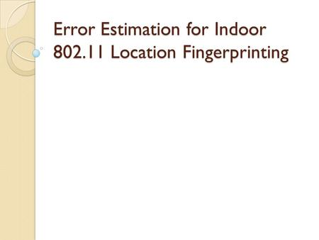 Error Estimation for Indoor 802.11 Location Fingerprinting.