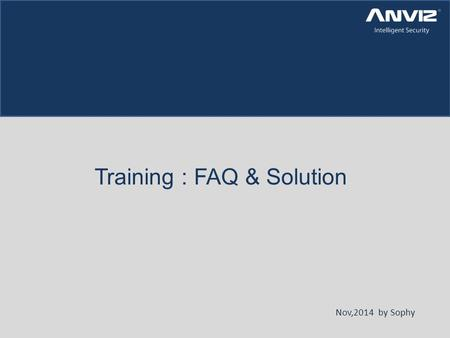 Training : FAQ & Solution Nov,2014 by Sophy. Copyright © 2001-2013 Anviz Global Inc. USA Anviz International Technical Support Team FAQ Compatibility.