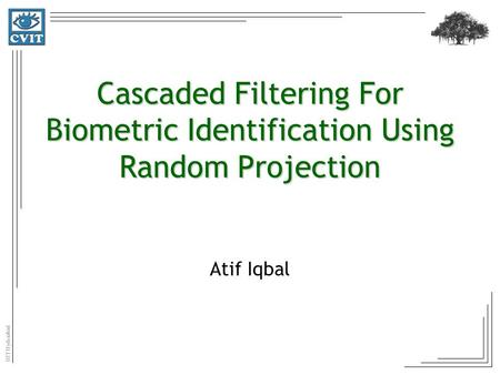 IIIT Hyderabad Cascaded Filtering For Biometric Identification Using Random Projection Atif Iqbal.