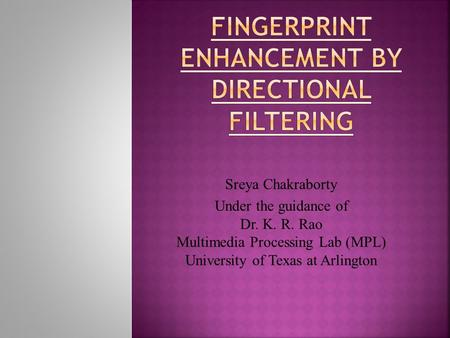Sreya Chakraborty Under the guidance of Dr. K. R. Rao Multimedia Processing Lab (MPL) University of Texas at Arlington.