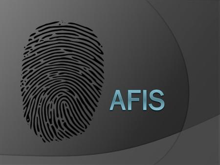 How Does it Work?  AFIS = Automated Fingerprint Identification System  The fingerprint is scanned into the system.  The fingerprint type is entered.
