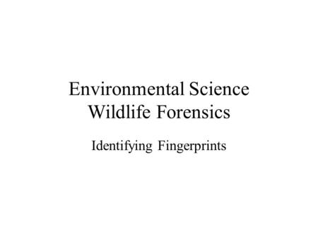 Environmental Science Wildlife Forensics Identifying Fingerprints.
