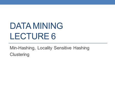 Min-Hashing, Locality Sensitive Hashing Clustering