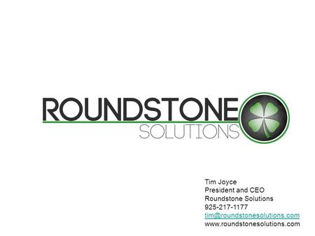 Tim Joyce President and CEO Roundstone Solutions 925-217-1177