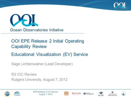 EPE Release 2 IOC Review August 7, 2012 Ocean Observatories Initiative OOI EPE Release 2 Initial Operating Capability Review Educational Visualization.