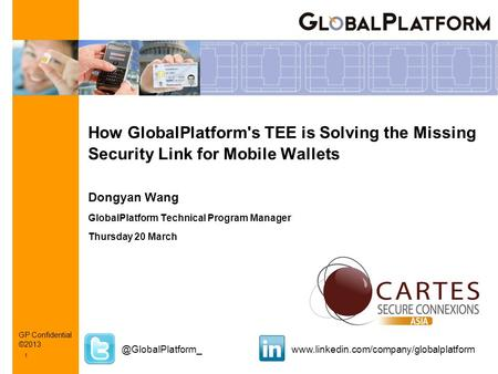 1 How GlobalPlatform's TEE is Solving the Missing Security Link for Mobile Wallets Dongyan Wang GlobalPlatform Technical Program Manager Thursday 20 March.