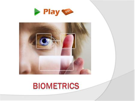 What is Biometrics?  Biometrics is referred as an authentication system that measures the physiological and individual characteristics of a human being.