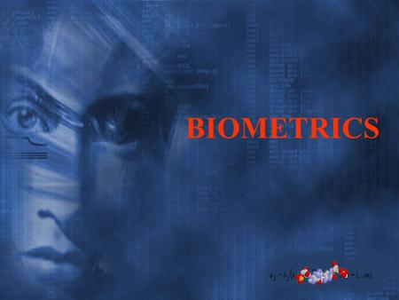 BIOMETRICS. SCOPE Biometrics – Still an Evolving Technology Biometrics – Past and Present How It Works? Machines for Bio Measurements Future Aspects Benefits.