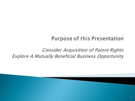 Consider Acquisition of Patent Rights Explore A Mutually Beneficial Business Opportunity 1.