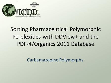 Sorting Pharmaceutical Polymorphic Perplexities with DDView+ and the PDF-4/Organics 2011 Database Carbamazepine Polymorphs.