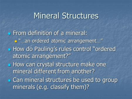 Mineral Structures From definition of a mineral: