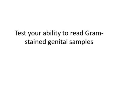 Test your ability to read Gram-stained genital samples