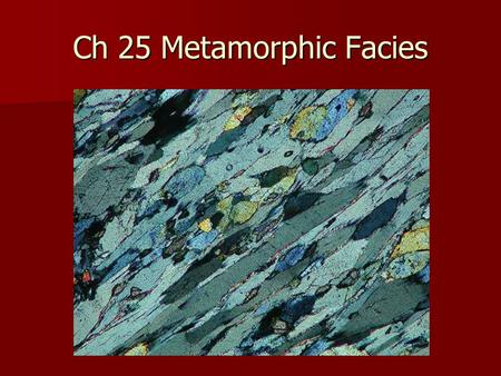 Ch 25 Metamorphic Facies. V.M. Goldschmidt (1911, 1912a) studied contact metamorphosed pelitic (mudrocks), calcareous (limestone and dolostone), and psammitic.