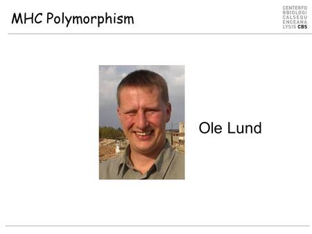 MHC Polymorphism Ole Lund. Objectives What is HLA polymorphism? What is it good for? How does it make life difficult for vaccine design? Definition of.