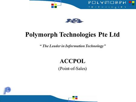"Polymorph Technologies Pte Ltd "" The Leader in Information Technology"" ACCPOL (Point-of-Sales)"