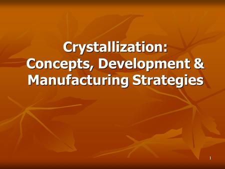 1 Crystallization: Concepts, Development & Manufacturing Strategies.