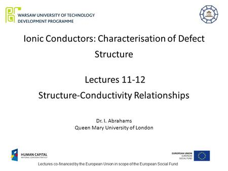 Ionic Conductors: Characterisation of Defect Structure Lectures 11-12 Structure-Conductivity Relationships Dr. I. Abrahams Queen Mary University of London.