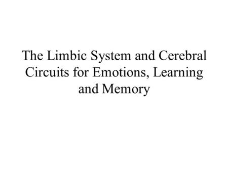 The Limbic System and Cerebral Circuits for Emotions, Learning and Memory.