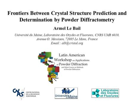 Frontiers Between Crystal Structure Prediction and Determination by Powder Diffractometry Armel Le Bail Université du Maine, Laboratoire des Oxydes et.