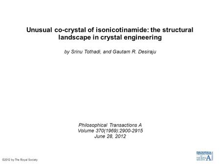 Unusual co-crystal of isonicotinamide: the structural landscape in crystal engineering by Srinu Tothadi, and Gautam R. Desiraju Philosophical Transactions.