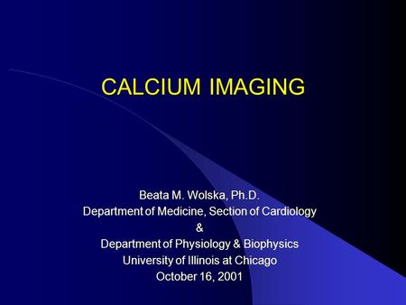 CALCIUM IMAGING Beata M. Wolska, Ph.D.