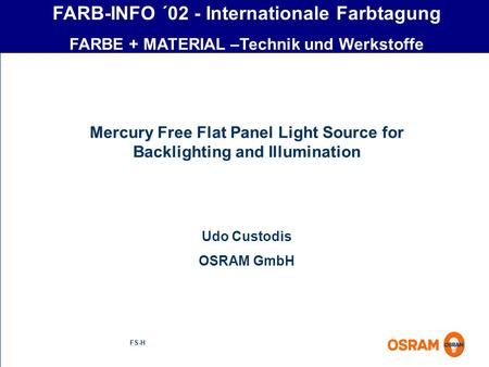 FS-H FARB-INFO ´02 - Internationale Farbtagung FARBE + MATERIAL –Technik und Werkstoffe Mercury Free Flat Panel Light Source for Backlighting and Illumination.