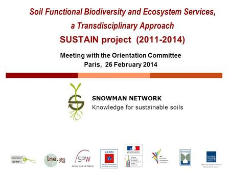 Soil Functional Biodiversity and Ecosystem Services, a Transdisciplinary Approach SUSTAIN project (2011-2014) SNOWMAN NETWORK Knowledge for sustainable.