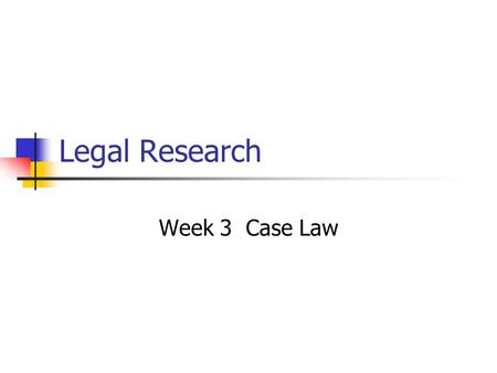 Legal Research Week 3 Case Law. Case Law What it is How to Locate How to Read How to Brief/summarize How to Use case law in legal analysis.
