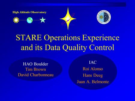 STARE Operations Experience and its Data Quality Control IAC Roi Alonso Hans Deeg Juan A. Belmonte HAO Boulder Tim Brown David Charbonneau.