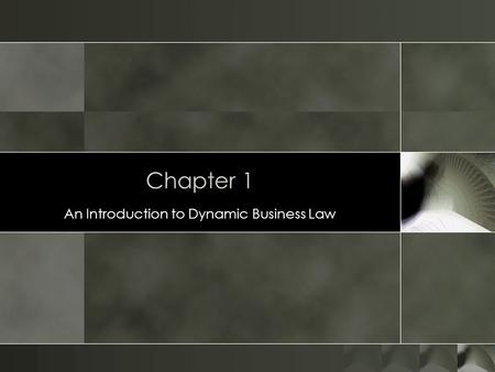 Chapter 1 An Introduction to Dynamic Business Law.